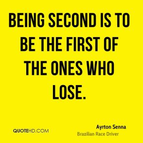 Being second is to be the first of the ones who lose.