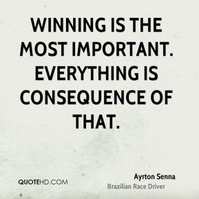 Winning is the most important. Everything is consequence of that.