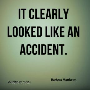 It clearly looked like an accident.