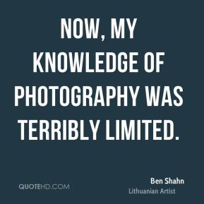 Now, my knowledge of photography was terribly limited.