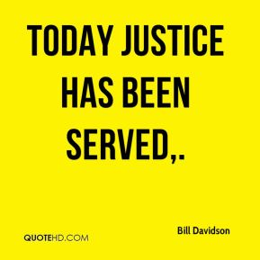 Bill Davidson - Today justice has been served.