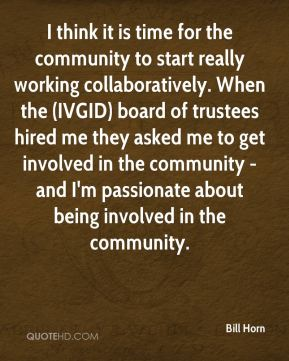 Bill Horn - I think it is time for the community to start really working collaboratively. When the (IVGID) board of trustees hired me they asked me to get involved in the community - and I'm passionate about being involved in the community.