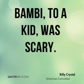 Bambi, to a kid, was scary.