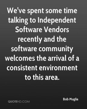 Bob Muglia - We've spent some time talking to Independent Software Vendors recently and the software community welcomes the arrival of a consistent environment to this area.