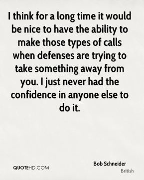 I think for a long time it would be nice to have the ability to make those types of calls when defenses are trying to take something away from you. I just never had the confidence in anyone else to do it.