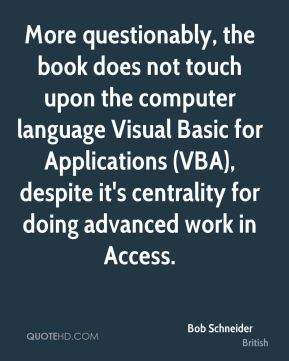 More questionably, the book does not touch upon the computer language Visual Basic for Applications (VBA), despite it's centrality for doing advanced work in Access.