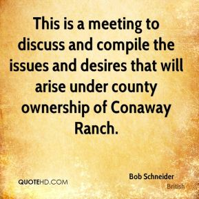 This is a meeting to discuss and compile the issues and desires that will arise under county ownership of Conaway Ranch.