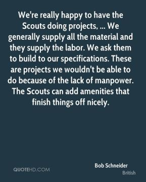 We're really happy to have the Scouts doing projects, ... We generally supply all the material and they supply the labor. We ask them to build to our specifications. These are projects we wouldn't be able to do because of the lack of manpower. The Scouts can add amenities that finish things off nicely.
