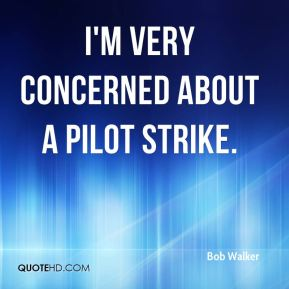 I'm very concerned about a pilot strike.