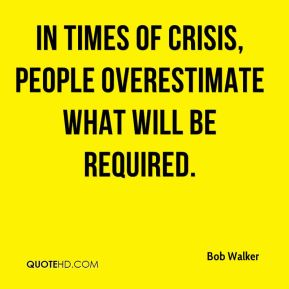 In times of crisis, people overestimate what will be required.