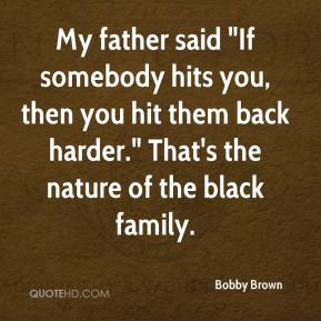 """My father said """"If somebody hits you, then you hit them back harder."""" That's the nature of the black family."""