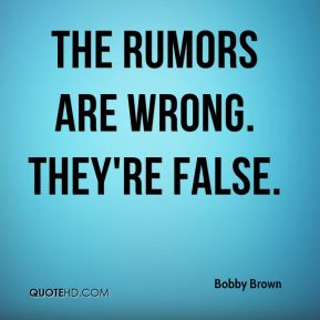 The rumors are wrong. They're false.