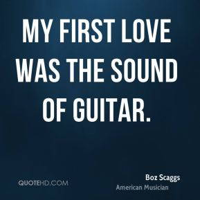 Boz Scaggs - My first love was the sound of guitar.