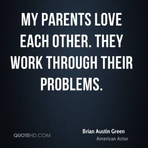 Brian Austin Green - My parents love each other. They work through their problems.