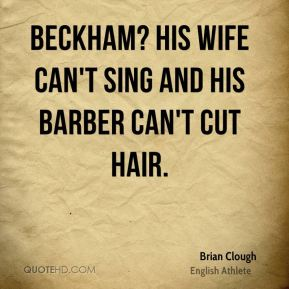 Beckham? His wife can't sing and his barber can't cut hair.