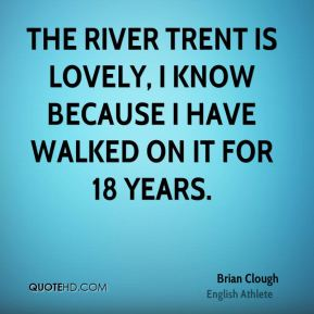 The river Trent is lovely, I know because I have walked on it for 18 years.