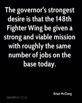 Brian McClung - The governor's strongest desire is that the 148th Fighter Wing be given a strong and viable mission with roughly the same number of jobs on the base today.