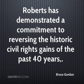 Bruce Gordon - Roberts has demonstrated a commitment to reversing the historic civil rights gains of the past 40 years.