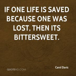 If one life is saved because one was lost, then… its bittersweet.