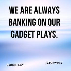 Cedrick Wilson - We are always banking on our gadget plays.