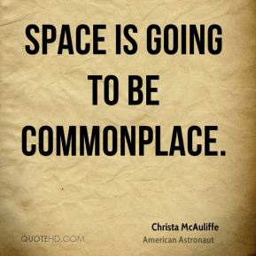 Space is going to be commonplace.