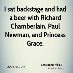 Christopher Atkins - I sat backstage and had a beer with Richard Chamberlain, Paul Newman, and Princess Grace.