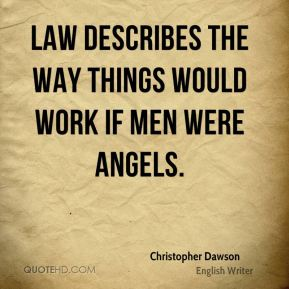 Law describes the way things would work if men were angels.