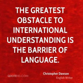 The greatest obstacle to international understanding is the barrier of language.