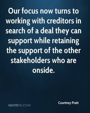 Courtney Pratt - Our focus now turns to working with creditors in search of a deal they can support while retaining the support of the other stakeholders who are onside.