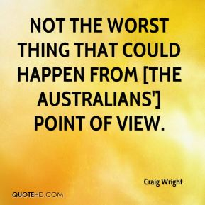 Craig Wright - not the worst thing that could happen from [the Australians'] point of view.