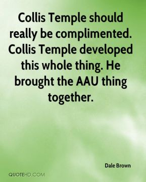 Dale Brown - Collis Temple should really be complimented. Collis Temple developed this whole thing. He brought the AAU thing together.