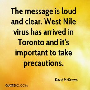 David McKeown - The message is loud and clear. West Nile virus has arrived in Toronto and it's important to take precautions.