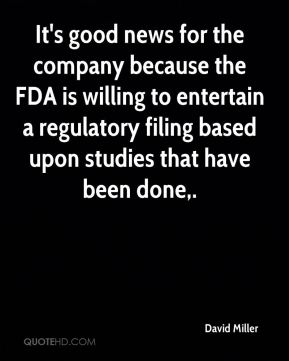 It's good news for the company because the FDA is willing to entertain a regulatory filing based upon studies that have been done.