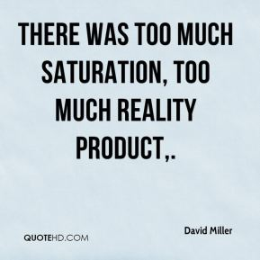 There was too much saturation, too much reality product.
