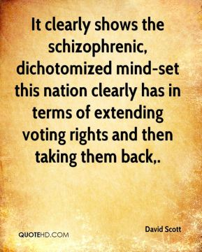 David Scott - It clearly shows the schizophrenic, dichotomized mind-set this nation clearly has in terms of extending voting rights and then taking them back.