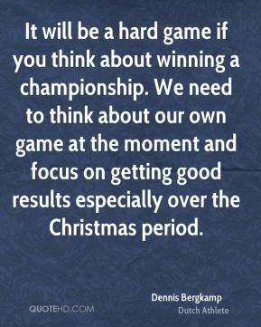 It will be a hard game if you think about winning a championship. We need to think about our own game at the moment and focus on getting good results especially over the Christmas period.