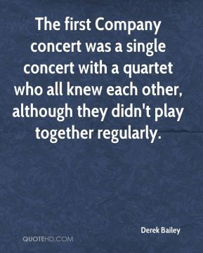 Derek Bailey - The first Company concert was a single concert with a quartet who all knew each other, although they didn't play together regularly.
