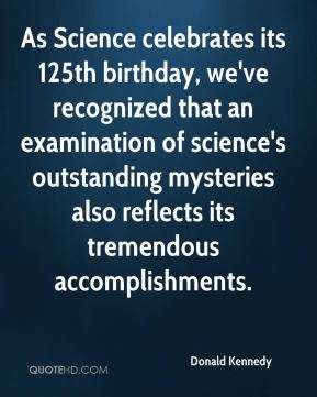 As Science celebrates its 125th birthday, we've recognized that an examination of science's outstanding mysteries also reflects its tremendous accomplishments.