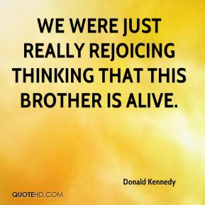 Donald Kennedy - We were just really rejoicing thinking that this brother is alive.