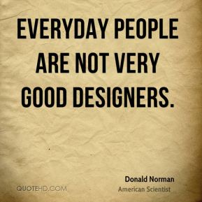 Everyday people are not very good designers.