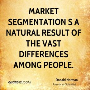 Market segmentation s a natural result of the vast differences among people.