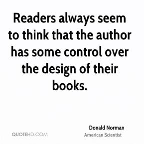 Readers always seem to think that the author has some control over the design of their books.