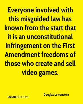 Everyone involved with this misguided law has known from the start that it is an unconstitutional infringement on the First Amendment freedoms of those who create and sell video games.