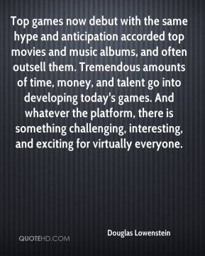 Douglas Lowenstein - Top games now debut with the same hype and anticipation accorded top movies and music albums, and often outsell them. Tremendous amounts of time, money, and talent go into developing today's games. And whatever the platform, there is something challenging, interesting, and exciting for virtually everyone.