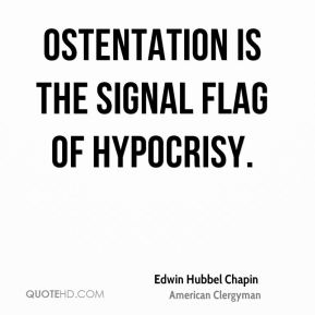 Edwin Hubbel Chapin - Ostentation is the signal flag of hypocrisy.