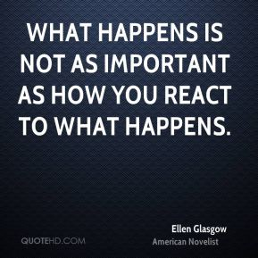 What happens is not as important as how you react to what happens.
