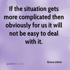 Emma Udwin - If the situation gets more complicated then obviously for us it will not be easy to deal with it.