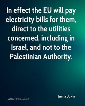 Emma Udwin - In effect the EU will pay electricity bills for them, direct to the utilities concerned, including in Israel, and not to the Palestinian Authority.