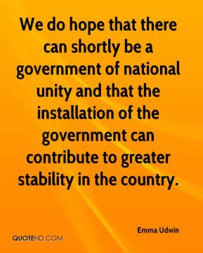 Emma Udwin - We do hope that there can shortly be a government of national unity and that the installation of the government can contribute to greater stability in the country.