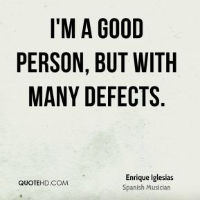 I'm a good person, but with many defects.